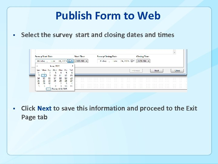 Publish Form to Web § Select the survey start and closing dates and times