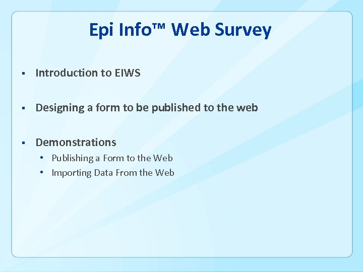 Epi Info™ Web Survey § Introduction to EIWS § Designing a form to be