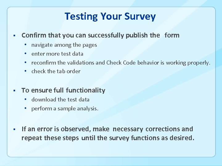 Testing Your Survey § Confirm that you can successfully publish the form • •