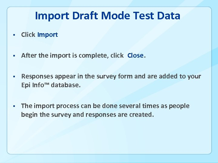 Import Draft Mode Test Data § Click Import § After the import is complete,