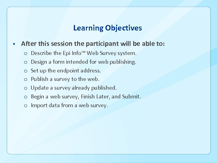 Learning Objectives § After this session the participant will be able to: o o