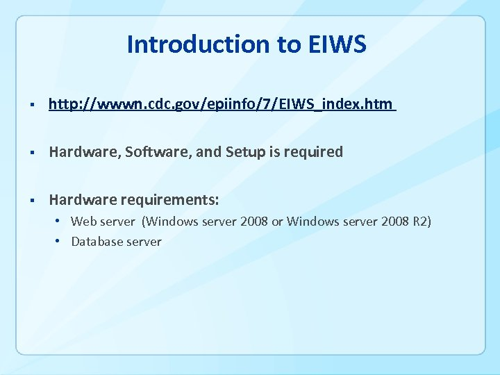 Introduction to EIWS § http: //wwwn. cdc. gov/epiinfo/7/EIWS_index. htm § Hardware, Software, and Setup