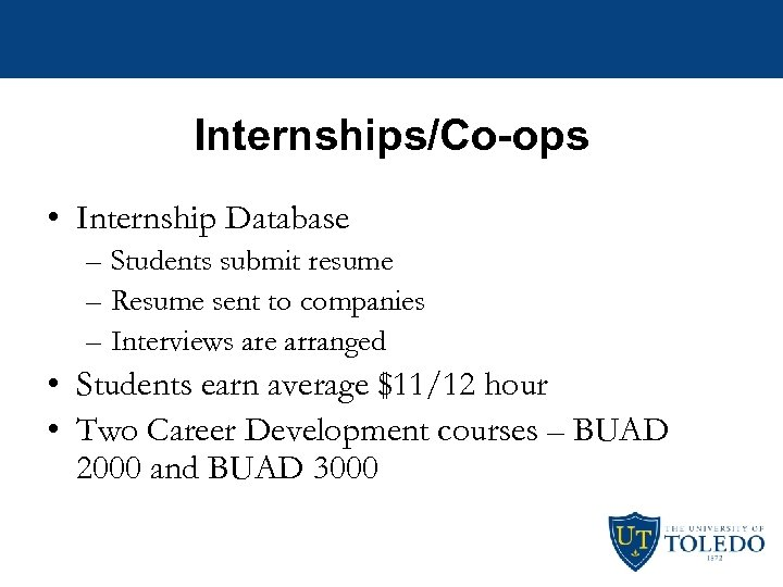 Internships/Co-ops • Internship Database – Students submit resume – Resume sent to companies –