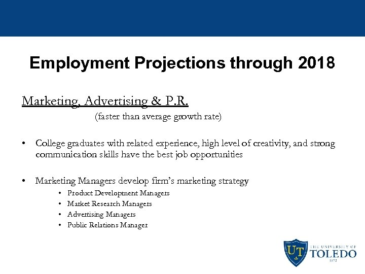Employment Projections through 2018 Marketing, Advertising & P. R. (faster than average growth rate)