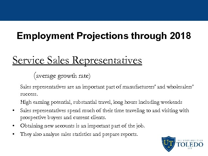 Employment Projections through 2018 Service Sales Representatives (average growth rate) Sales representatives are an