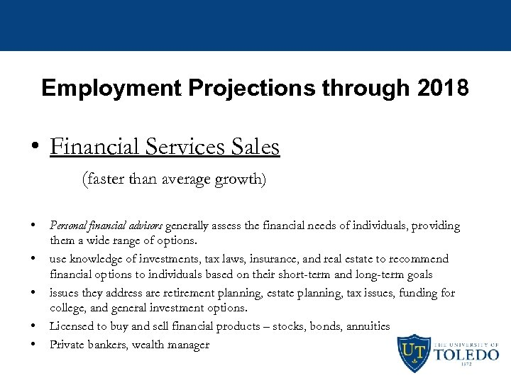 Employment Projections through 2018 • Financial Services Sales (faster than average growth) • •