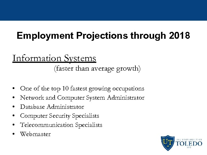 Employment Projections through 2018 Information Systems (faster than average growth) • • • One