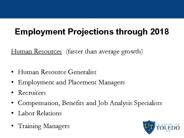 Employment Projections through 2018 Human Resources (faster than average growth) • • • Human