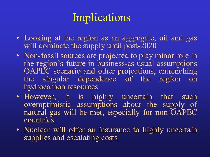 Implications • Looking at the region as an aggregate, oil and gas will dominate