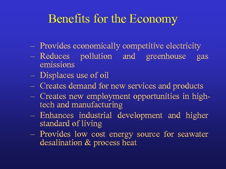 Benefits for the Economy – Provides economically competitive electricity – Reduces pollution and greenhouse