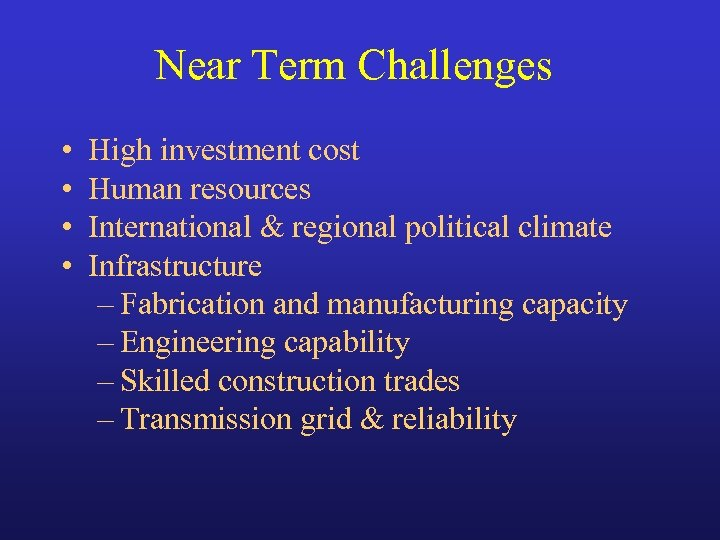 Near Term Challenges • • High investment cost Human resources International & regional political