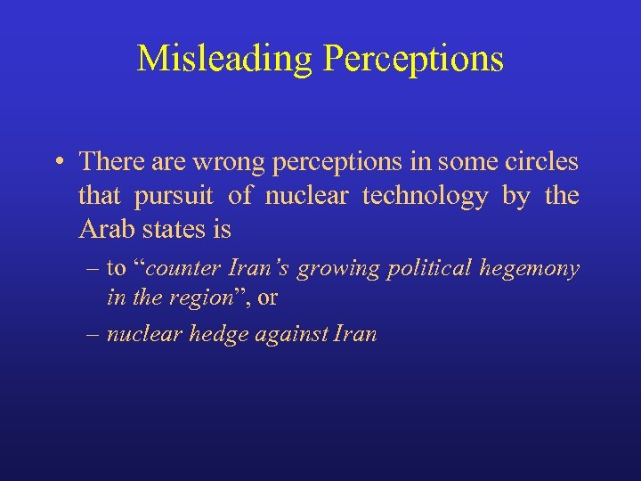 Misleading Perceptions • There are wrong perceptions in some circles that pursuit of nuclear