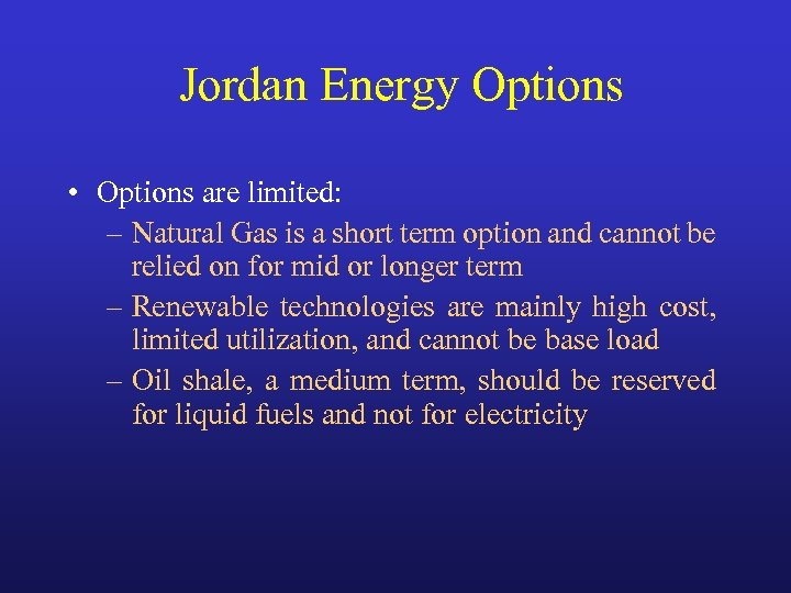 Jordan Energy Options • Options are limited: – Natural Gas is a short