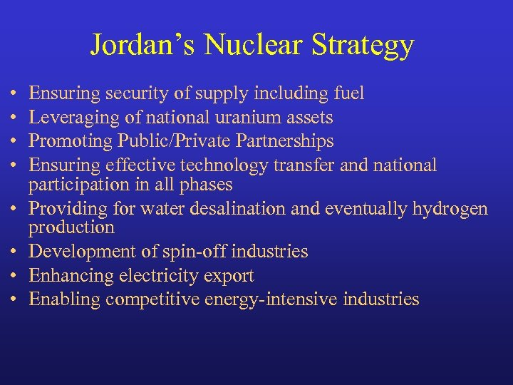 Jordan's Nuclear Strategy • • Ensuring security of supply including fuel Leveraging of national