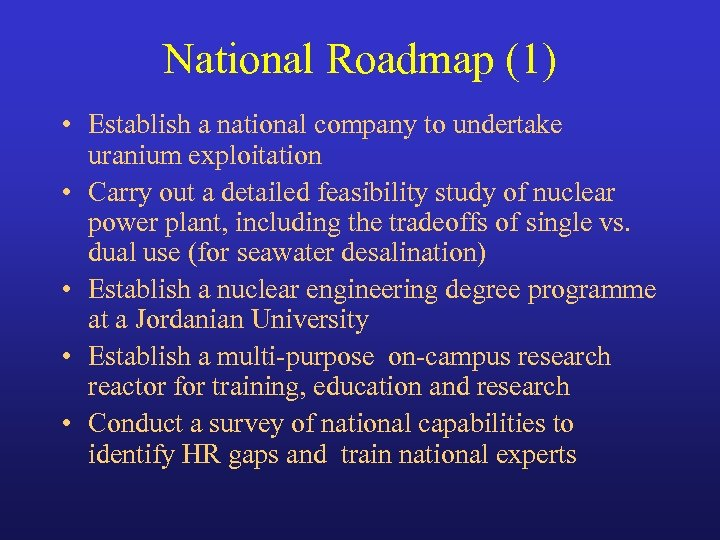 National Roadmap (1) • Establish a national company to undertake uranium exploitation • Carry