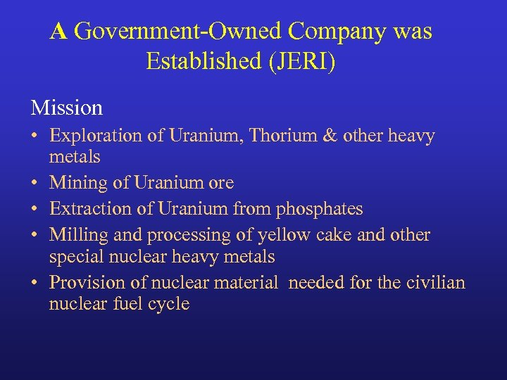 A Government-Owned Company was Established (JERI) Mission • Exploration of Uranium, Thorium & other
