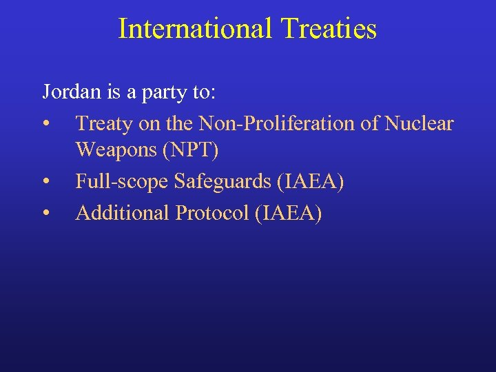 International Treaties Jordan is a party to: • Treaty on the Non-Proliferation of Nuclear
