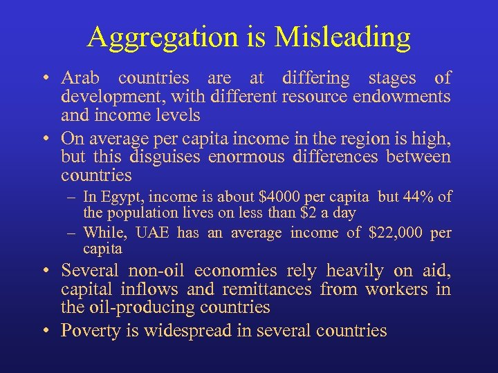 Aggregation is Misleading • Arab countries are at differing stages of development, with different