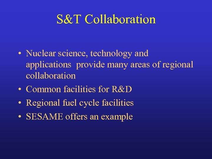 S&T Collaboration • Nuclear science, technology and applications provide many areas of regional collaboration