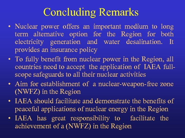 Concluding Remarks • Nuclear power offers an important medium to long term alternative option
