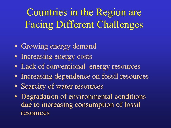 Countries in the Region are Facing Different Challenges • • • Growing energy demand