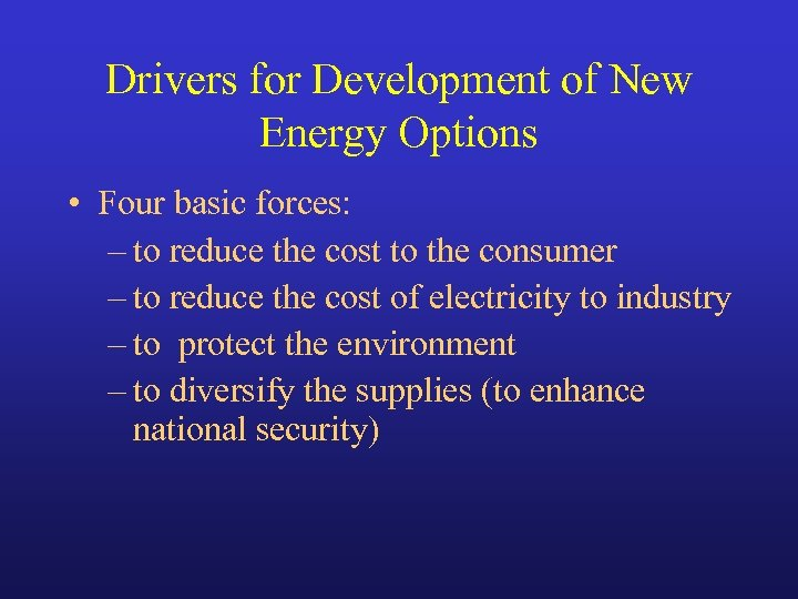 Drivers for Development of New Energy Options • Four basic forces: – to reduce