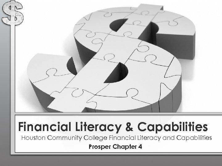 Financial Literacy & Capabilities Houston Community College Financial Literacy and Capabilities Prosper Chapter 4
