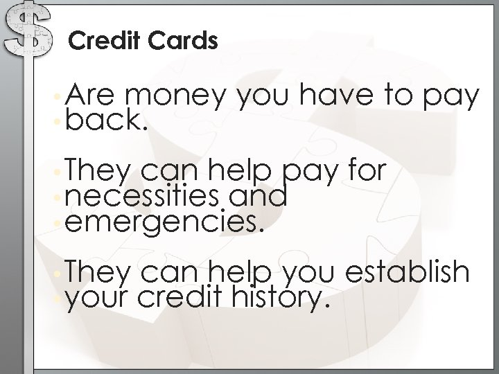 Credit Cards • Are money • back. you have to pay • They can