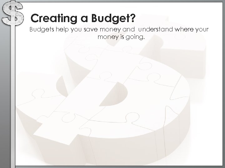 Creating a Budget? Budgets help you save money and understand where your money is