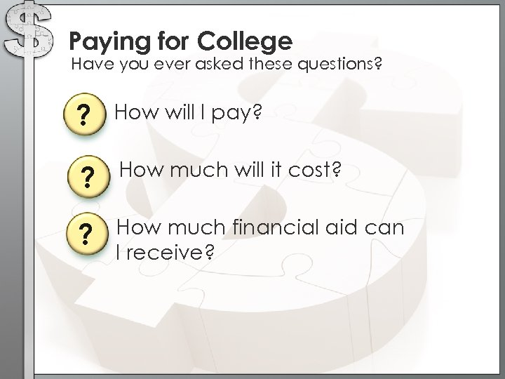 Paying for College Have you ever asked these questions? ? How will I pay?