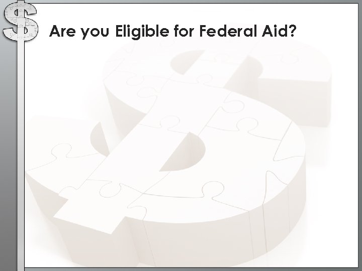 Are you Eligible for Federal Aid?