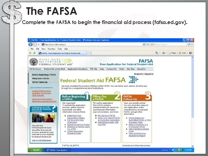 The FAFSA Complete the FAFSA to begin the financial aid process (fafsa. ed. gov).