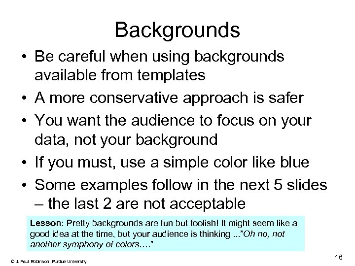 Backgrounds • Be careful when using backgrounds available from templates • A more conservative