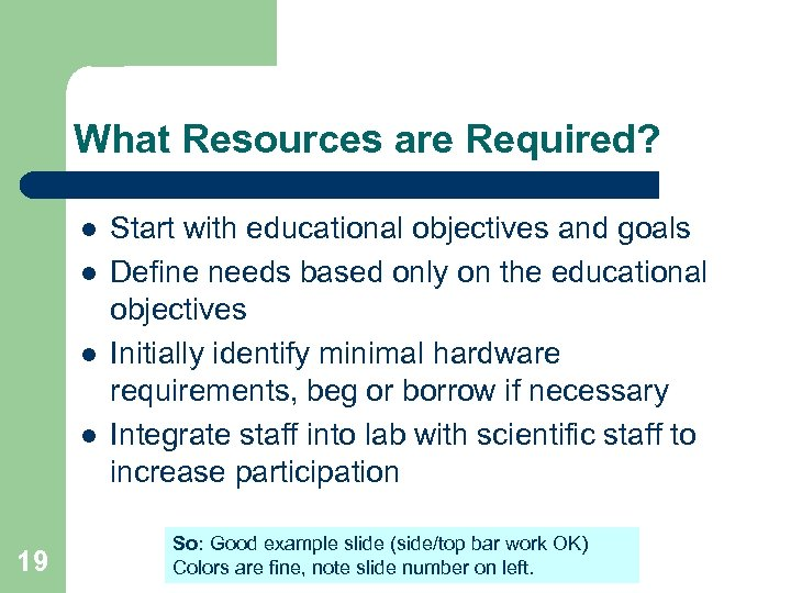 What Resources are Required? l l 19 Start with educational objectives and goals Define