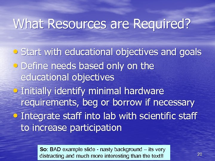 What Resources are Required? • Start with educational objectives and goals • Define needs
