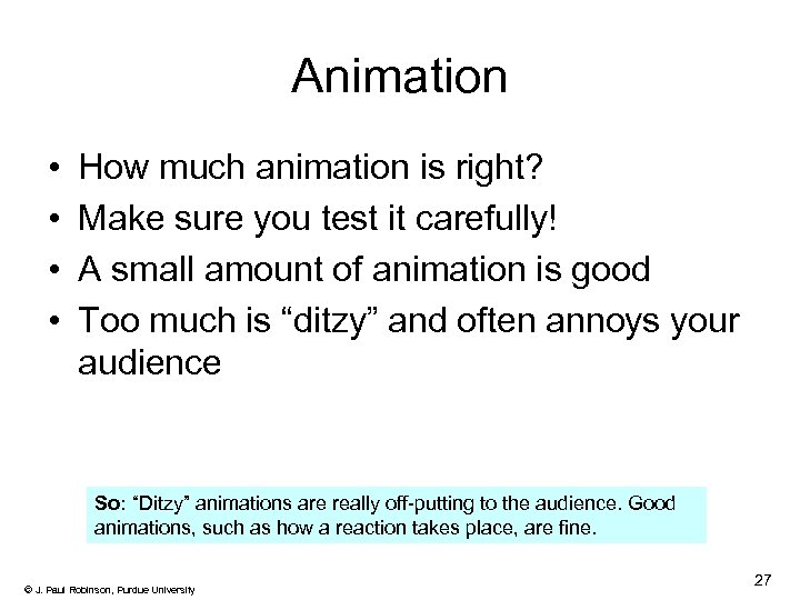 Animation • • How much animation is right? Make sure you test it carefully!
