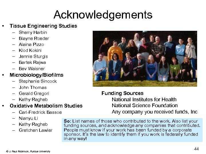 Acknowledgements • Tissue Engineering Studies – – – – • Microbiology/Biofilms – – •