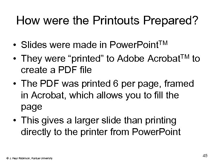 How were the Printouts Prepared? • Slides were made in Power. Point. TM •