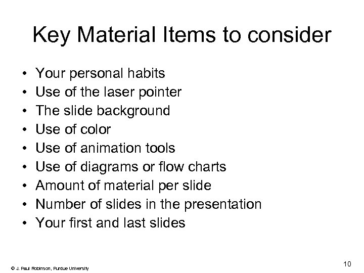 Key Material Items to consider • • • Your personal habits Use of the
