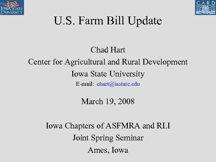 U. S. Farm Bill Update Chad Hart Center for Agricultural and Rural Development Iowa