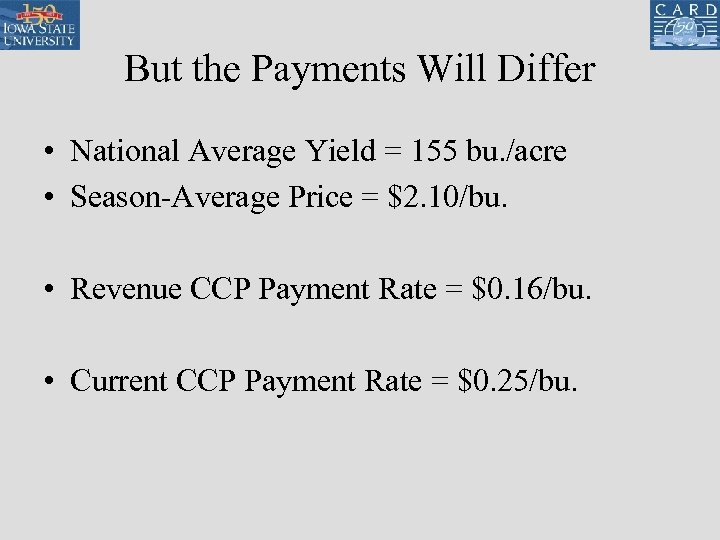 But the Payments Will Differ • National Average Yield = 155 bu. /acre •