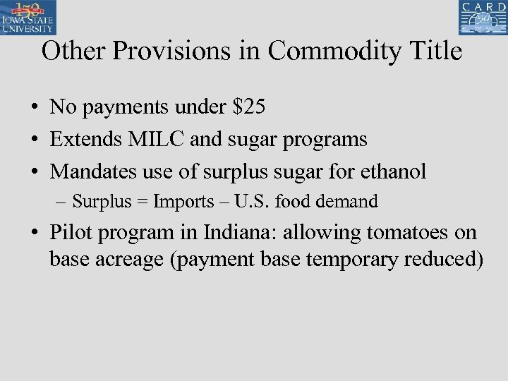 Other Provisions in Commodity Title • No payments under $25 • Extends MILC and