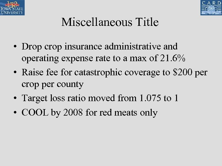 Miscellaneous Title • Drop crop insurance administrative and operating expense rate to a max