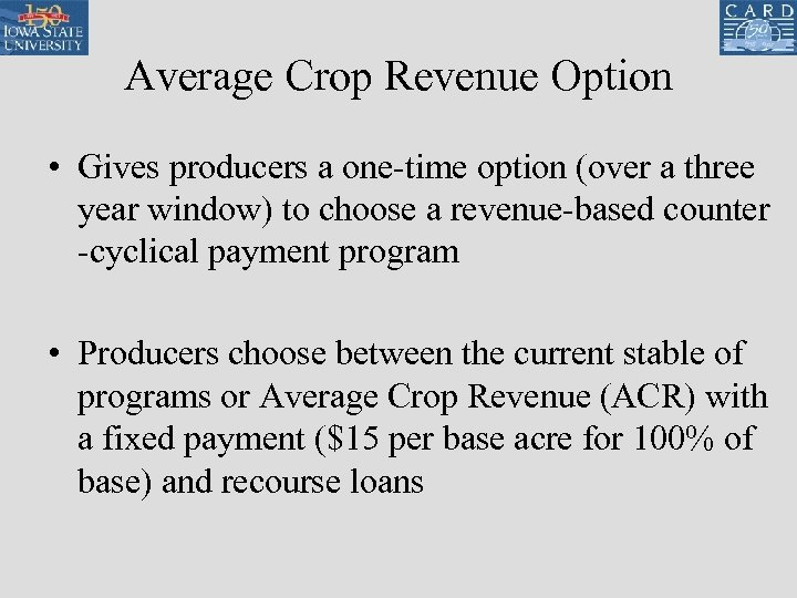 Average Crop Revenue Option • Gives producers a one-time option (over a three year