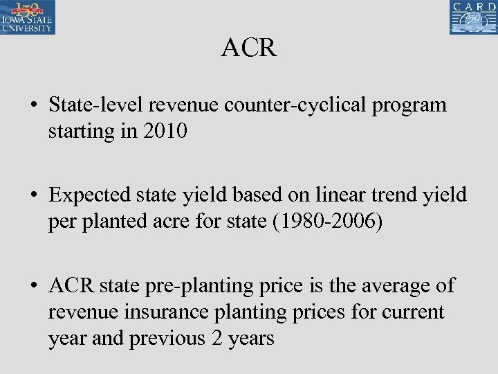 ACR • State-level revenue counter-cyclical program starting in 2010 • Expected state yield based