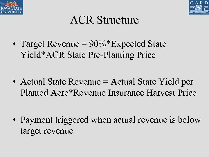 ACR Structure • Target Revenue = 90%*Expected State Yield*ACR State Pre-Planting Price • Actual
