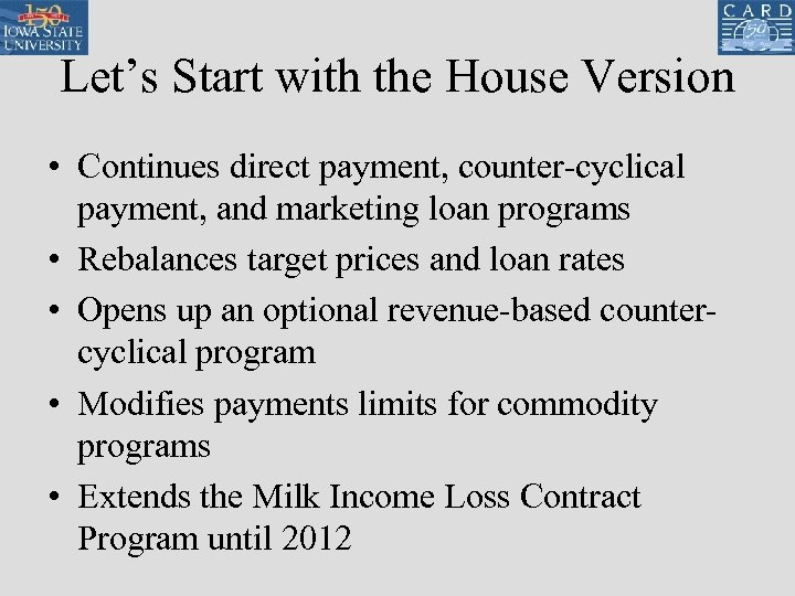 Let's Start with the House Version • Continues direct payment, counter-cyclical payment, and marketing
