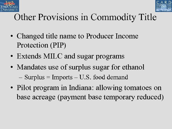 Other Provisions in Commodity Title • Changed title name to Producer Income Protection (PIP)