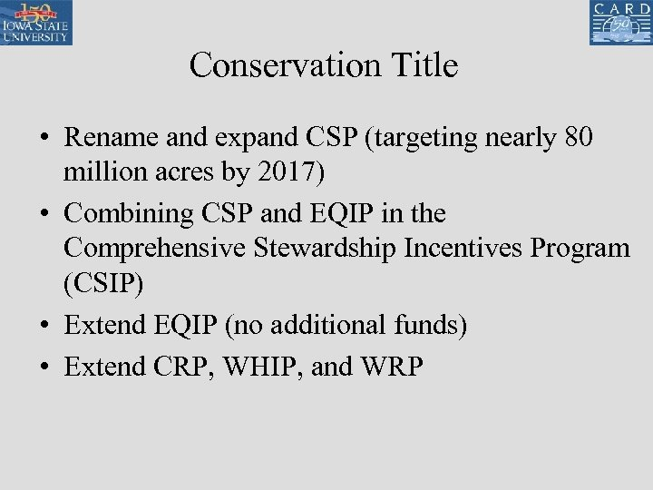 Conservation Title • Rename and expand CSP (targeting nearly 80 million acres by 2017)