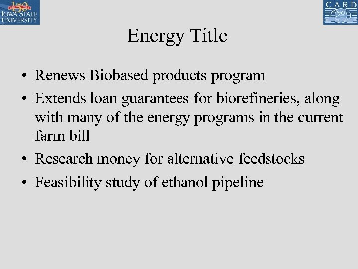 Energy Title • Renews Biobased products program • Extends loan guarantees for biorefineries, along